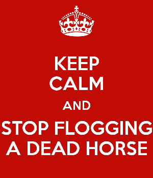keep-calm-and-stop-flogging-a-dead-horse